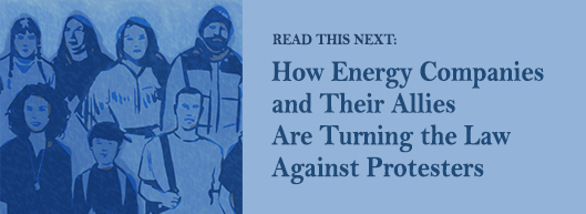 Read the ICN report: How Energy Companies and Their Allies are Turning the Law Against Protesters